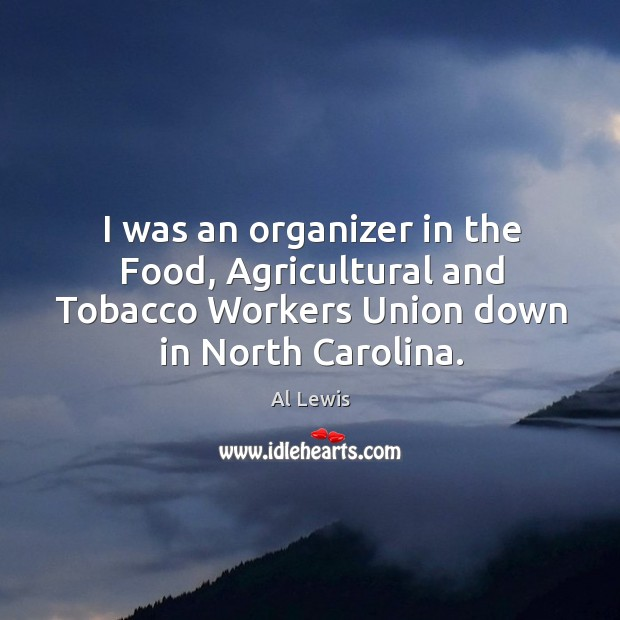 I was an organizer in the food, agricultural and tobacco workers union down in north carolina. Image