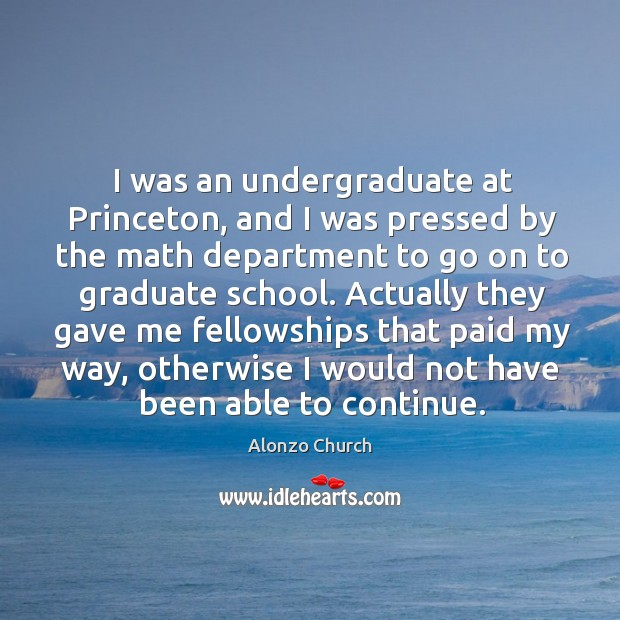 Image, I was an undergraduate at princeton, and I was pressed by the math department to go on to graduate school.
