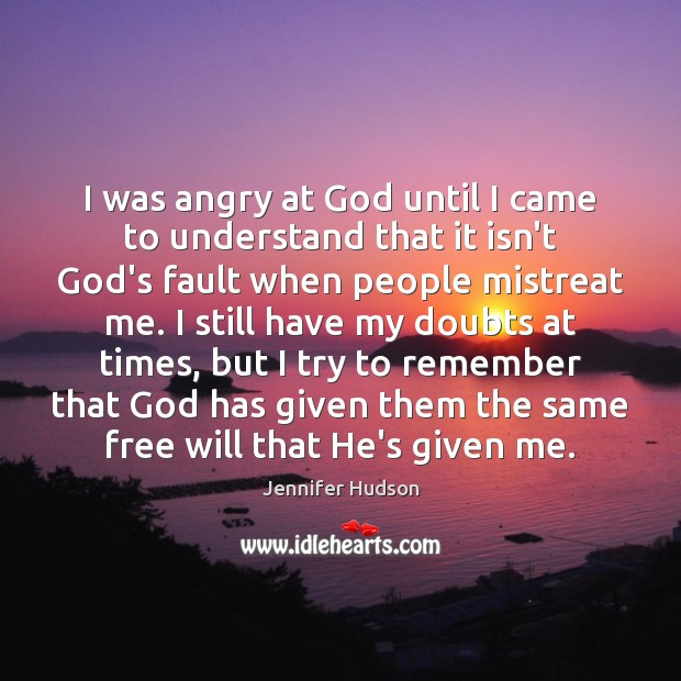 I was angry at God until I came to understand that it Jennifer Hudson Picture Quote