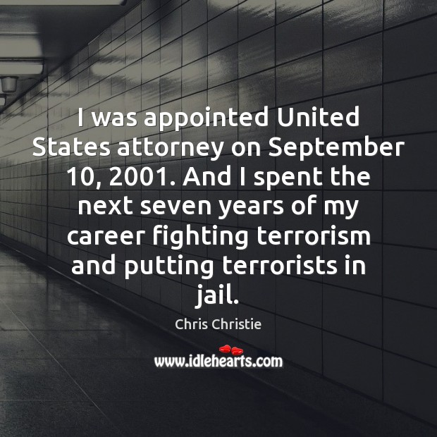 I was appointed United States attorney on September 10, 2001. And I spent the Chris Christie Picture Quote