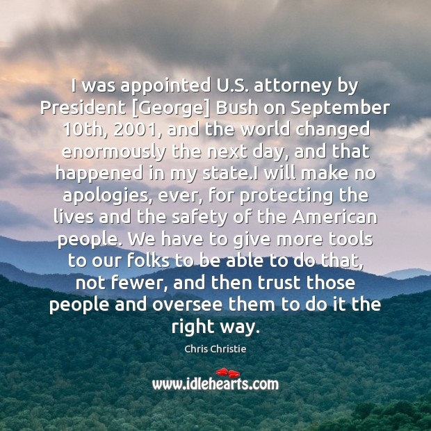 I was appointed U.S. attorney by President [George] Bush on September 10 Chris Christie Picture Quote