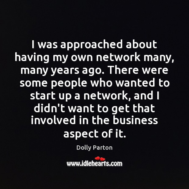 I was approached about having my own network many, many years ago. Image