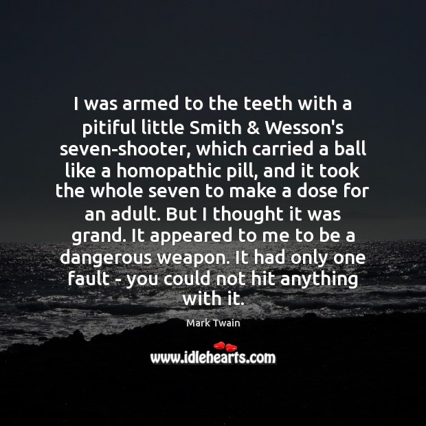 I was armed to the teeth with a pitiful little Smith & Wesson's Mark Twain Picture Quote