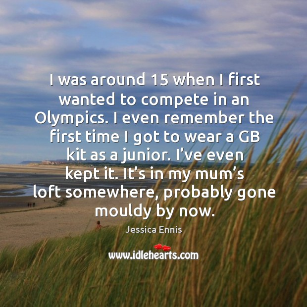 I was around 15 when I first wanted to compete in an olympics. Image