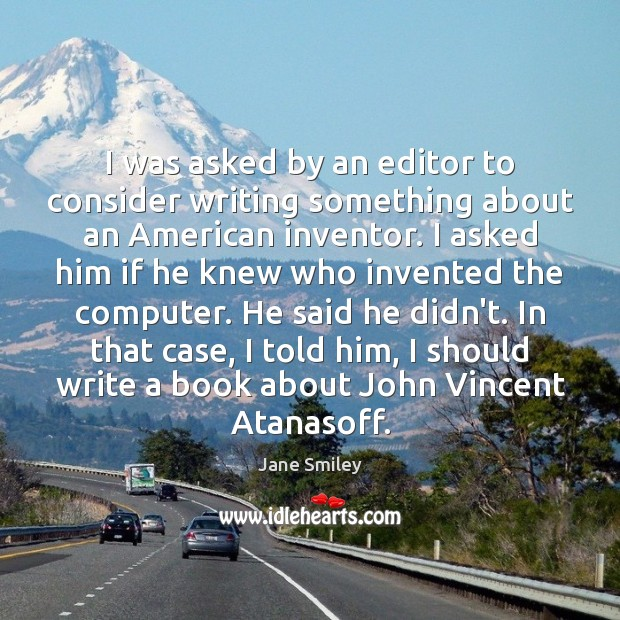 I was asked by an editor to consider writing something about an Jane Smiley Picture Quote