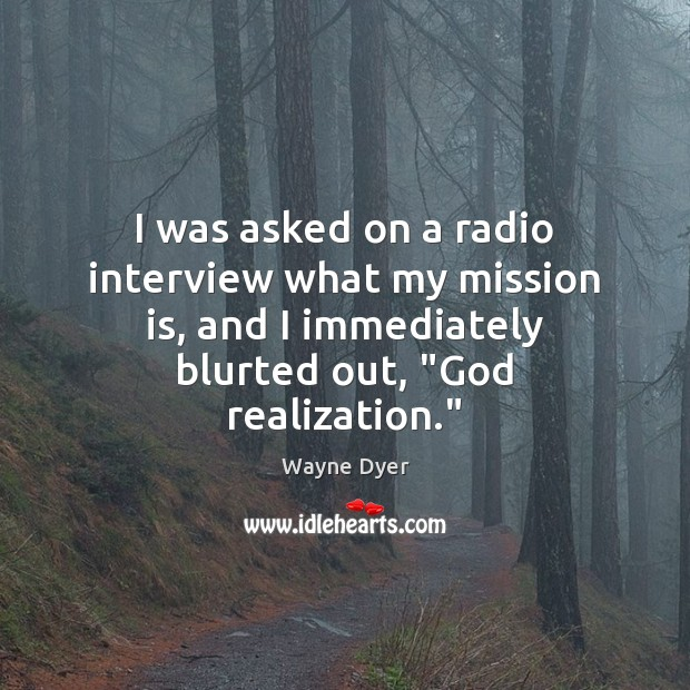 I was asked on a radio interview what my mission is, and Image