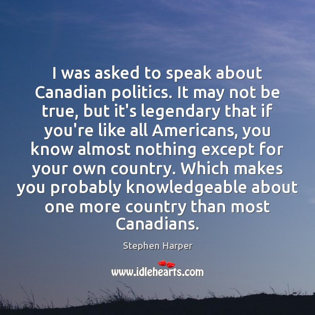 Image, I was asked to speak about Canadian politics. It may not be