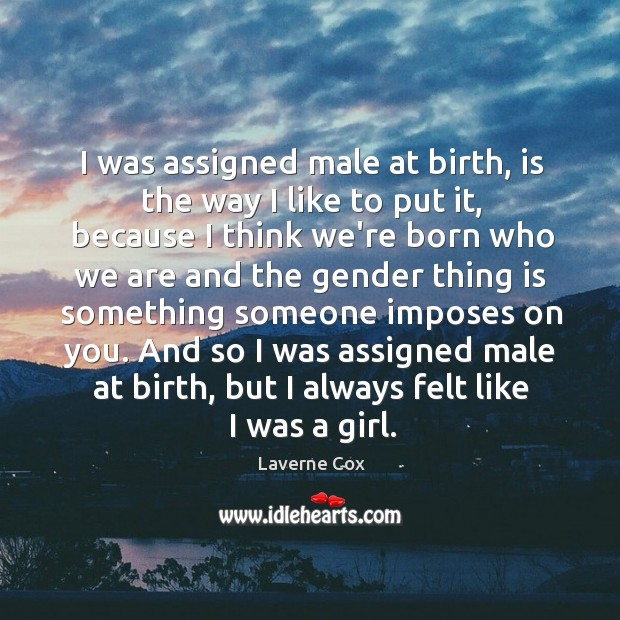 I was assigned male at birth, is the way I like to Laverne Cox Picture Quote