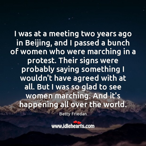 Betty Friedan Picture Quote image saying: I was at a meeting two years ago in Beijing, and I
