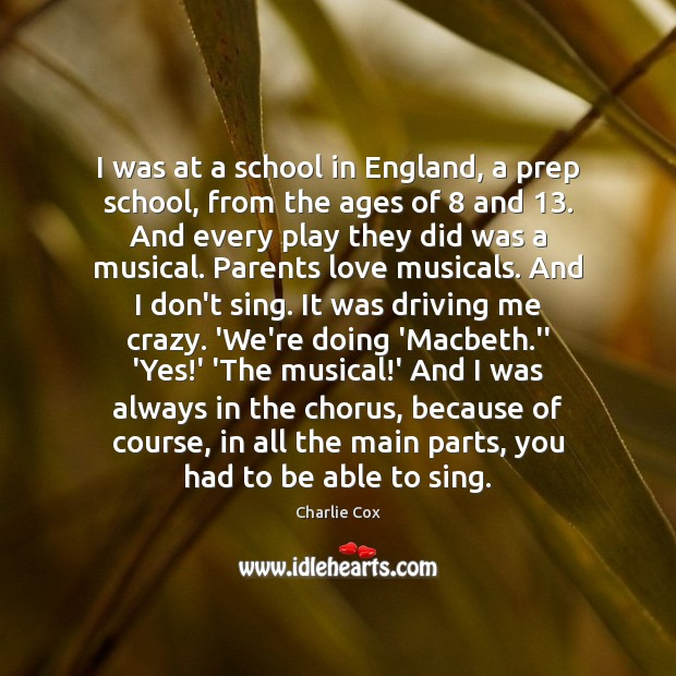 Image, I was at a school in England, a prep school, from the