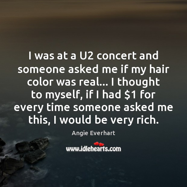 Image, I was at a U2 concert and someone asked me if my