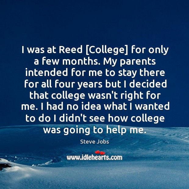 I was at Reed [College] for only a few months. My parents Image