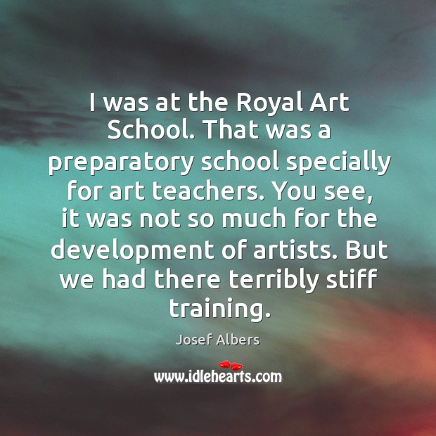 I was at the royal art school. That was a preparatory school specially for art teachers. Image