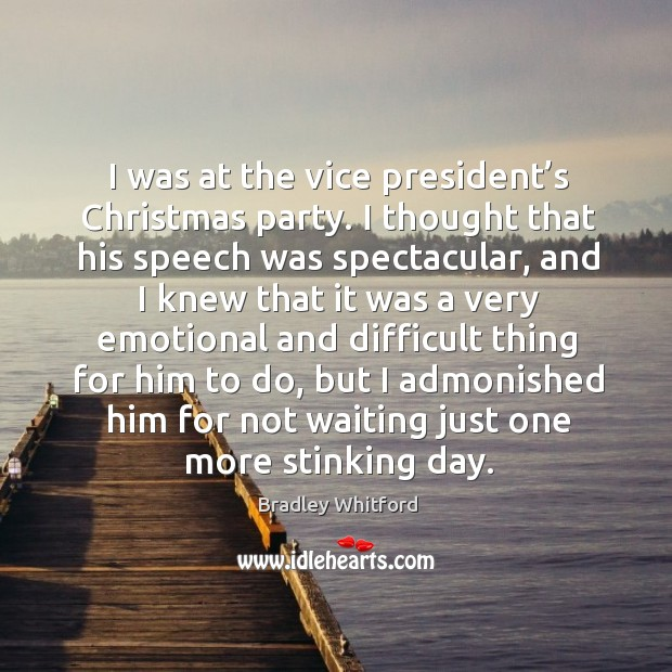 I was at the vice president's christmas party. I thought that his speech was spectacular Image
