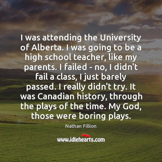 I was attending the University of Alberta. I was going to be Image