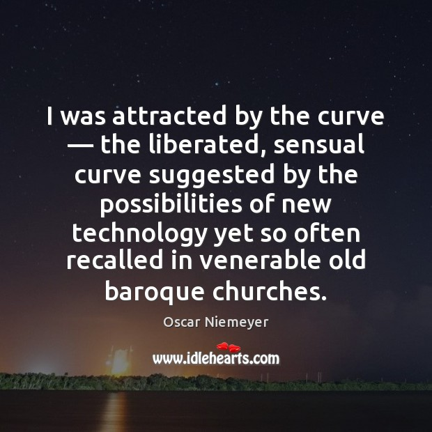 Image, I was attracted by the curve — the liberated, sensual curve suggested by