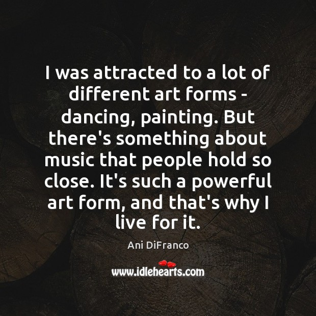 Image, I was attracted to a lot of different art forms – dancing,