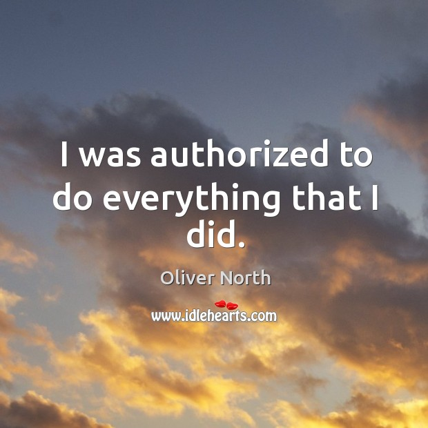 I was authorized to do everything that I did. Image
