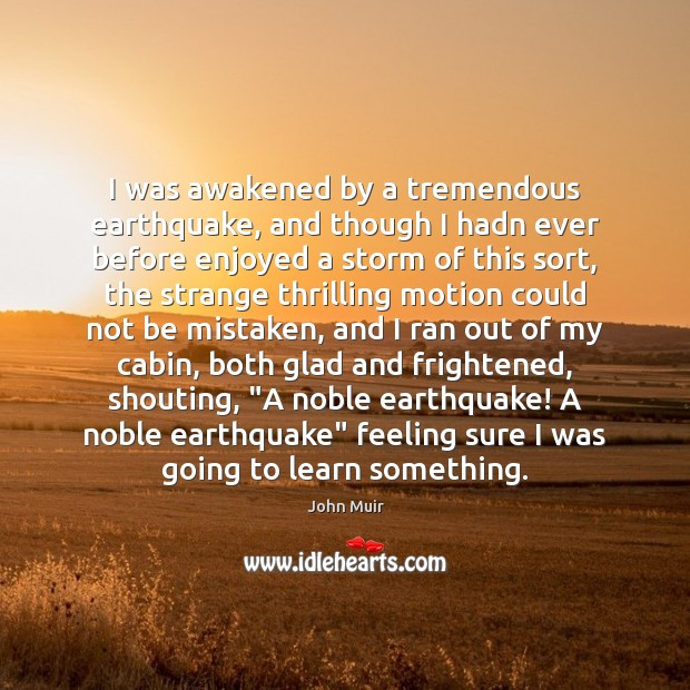 I was awakened by a tremendous earthquake, and though I hadn ever Image