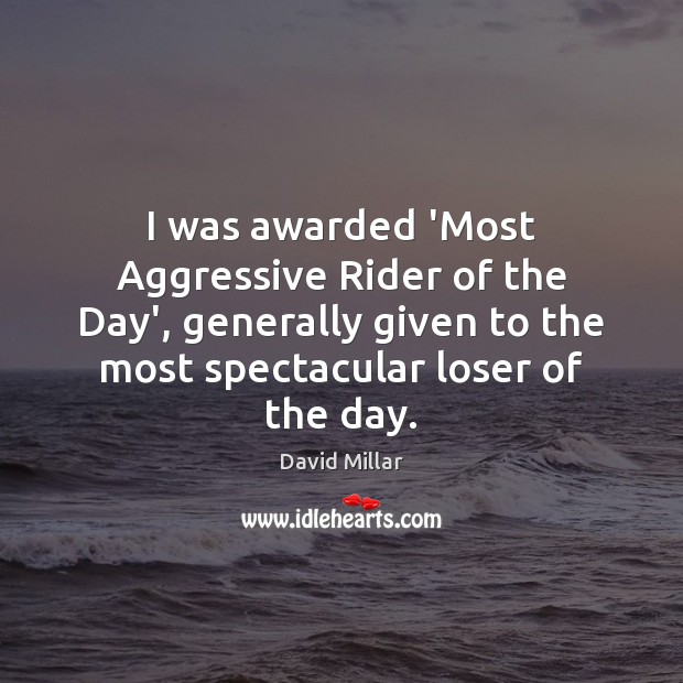 I was awarded 'Most Aggressive Rider of the Day', generally given to Image