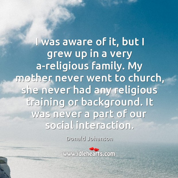 I was aware of it, but I grew up in a very a-religious family. Image