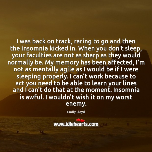 I was back on track, raring to go and then the insomnia Enemy Quotes Image