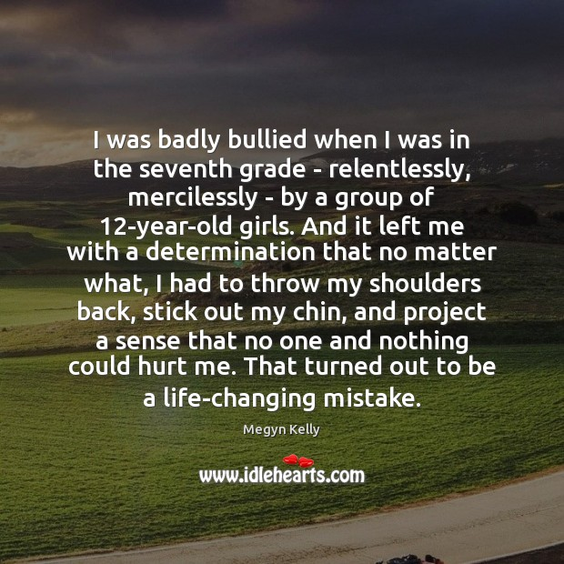 I was badly bullied when I was in the seventh grade – Determination Quotes Image