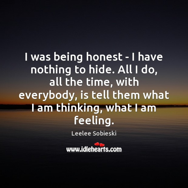 Image, I was being honest – I have nothing to hide. All I