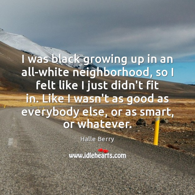 I was black growing up in an all-white neighborhood, so I felt Image