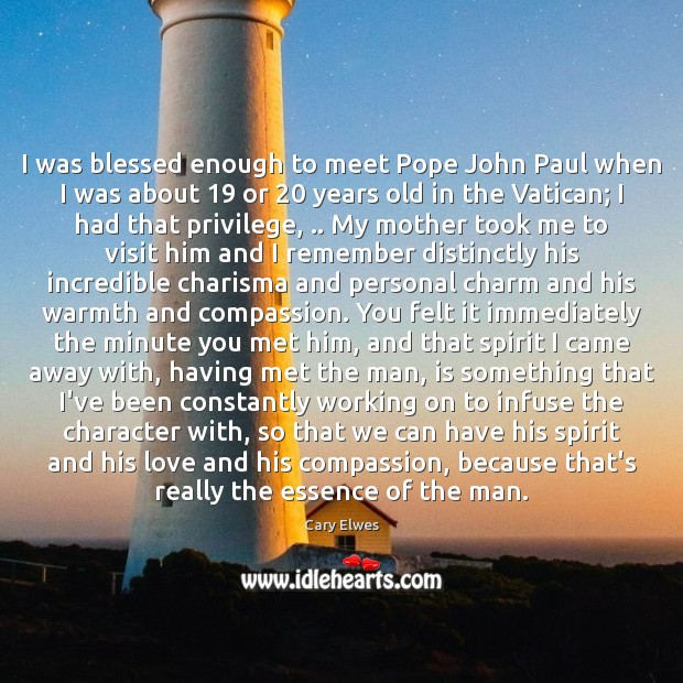 I was blessed enough to meet Pope John Paul when I was Image