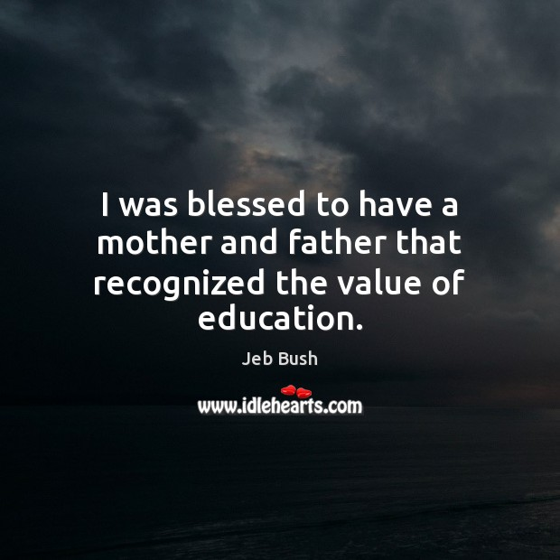 Image, I was blessed to have a mother and father that recognized the value of education.
