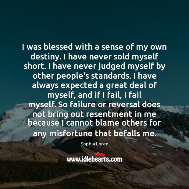 I was blessed with a sense of my own destiny. I have Sophia Loren Picture Quote