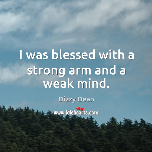 I was blessed with a strong arm and a weak mind. Image