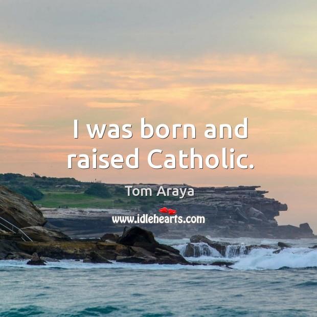 I was born and raised catholic. Image