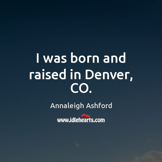 Image, I was born and raised in Denver, CO.