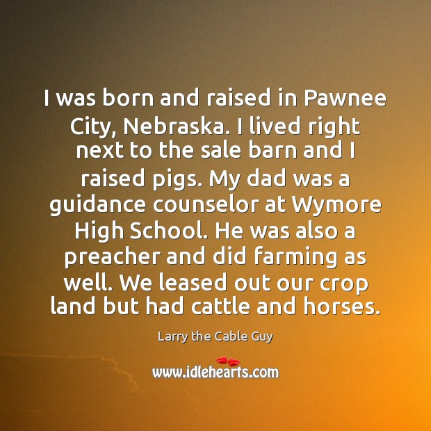 I was born and raised in Pawnee City, Nebraska. I lived right Image