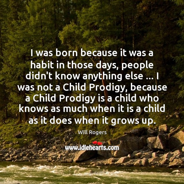 I was born because it was a habit in those days, people Image