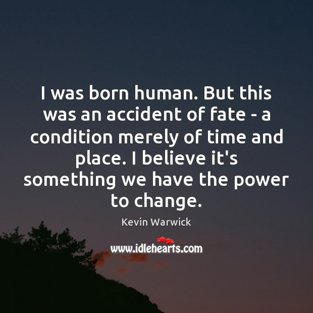 I was born human. But this was an accident of fate – Image