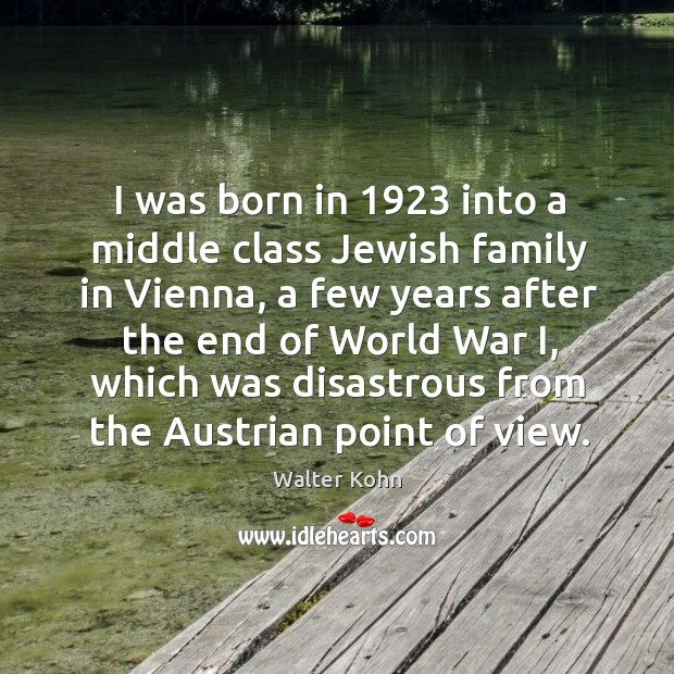 I was born in 1923 into a middle class jewish family in vienna, a few years after the end of Image