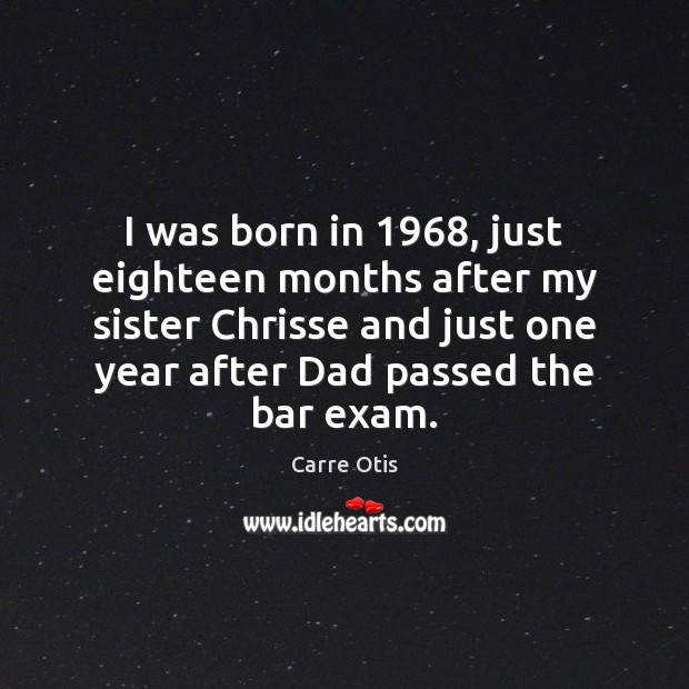 Image, I was born in 1968, just eighteen months after my sister Chrisse and