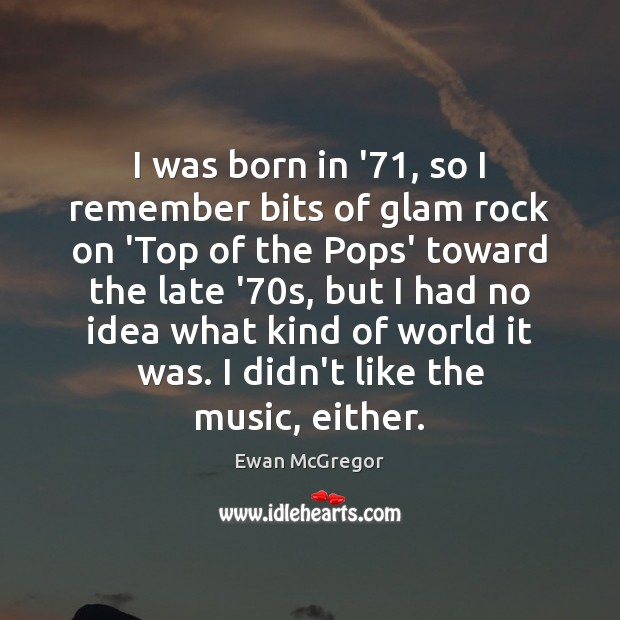 I was born in '71, so I remember bits of glam rock Image