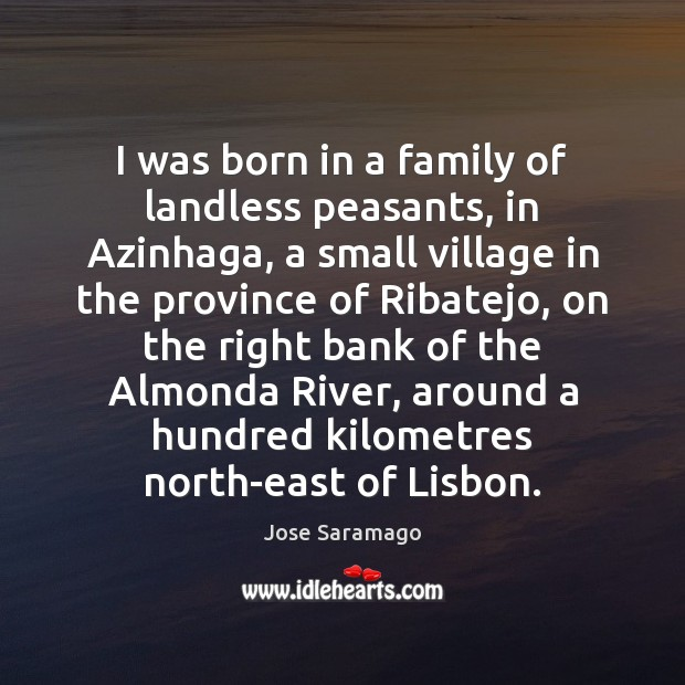 I was born in a family of landless peasants, in Azinhaga, a Image