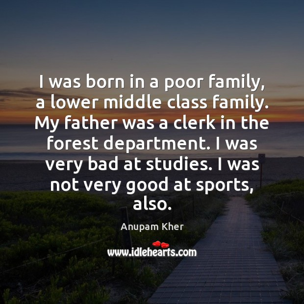 Image, I was born in a poor family, a lower middle class family.