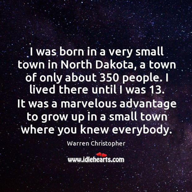 I was born in a very small town in north dakota, a town of only about 350 people. Warren Christopher Picture Quote