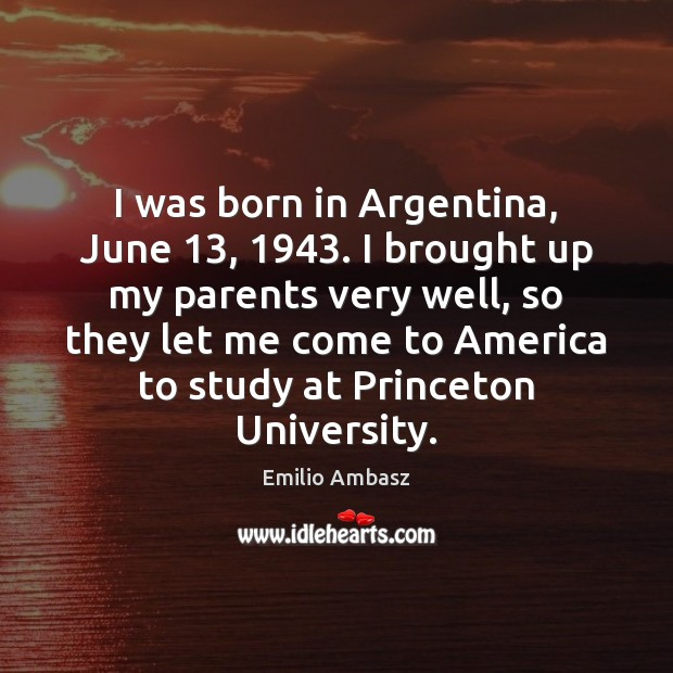 I was born in Argentina, June 13, 1943. I brought up my parents very Image