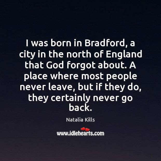 Natalia Kills Picture Quote image saying: I was born in Bradford, a city in the north of England