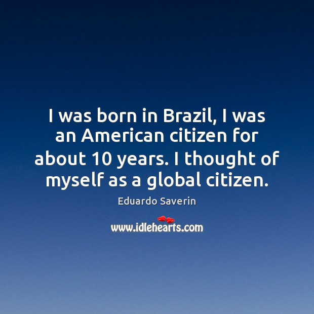 I was born in Brazil, I was an American citizen for about 10 Image