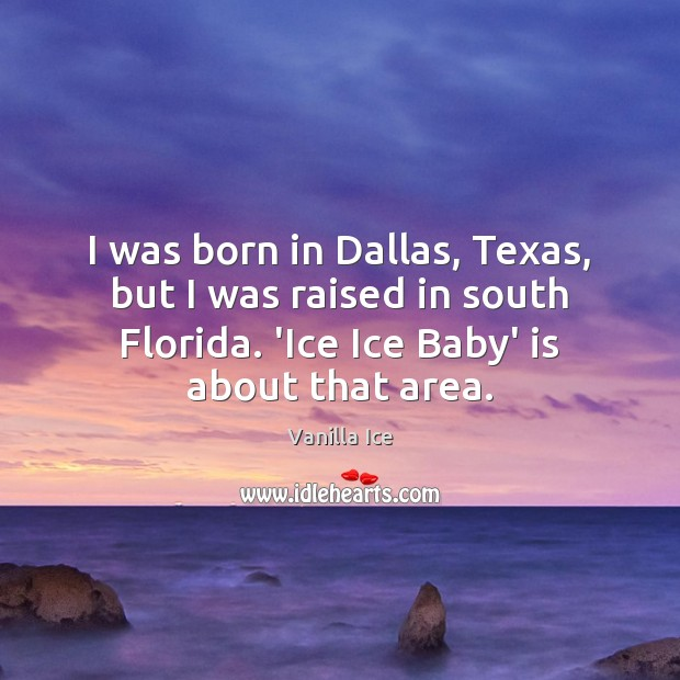 Image, I was born in Dallas, Texas, but I was raised in south