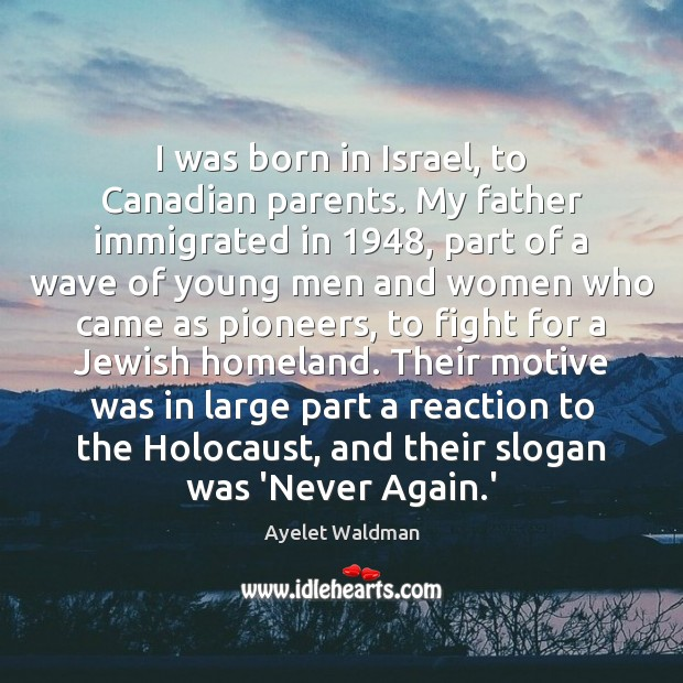 Image, I was born in Israel, to Canadian parents. My father immigrated in 1948,