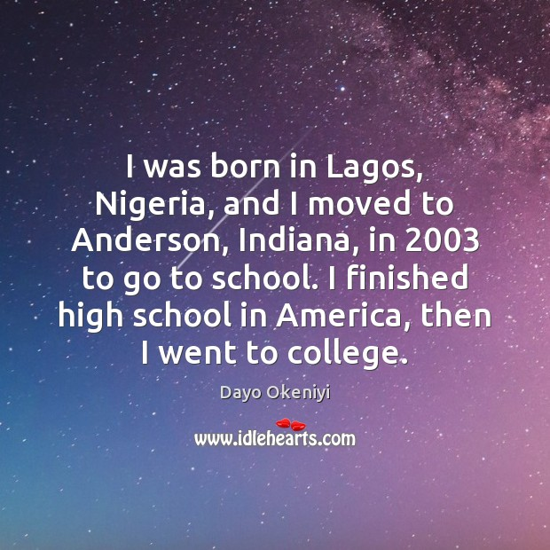 Image, I was born in Lagos, Nigeria, and I moved to Anderson, Indiana,